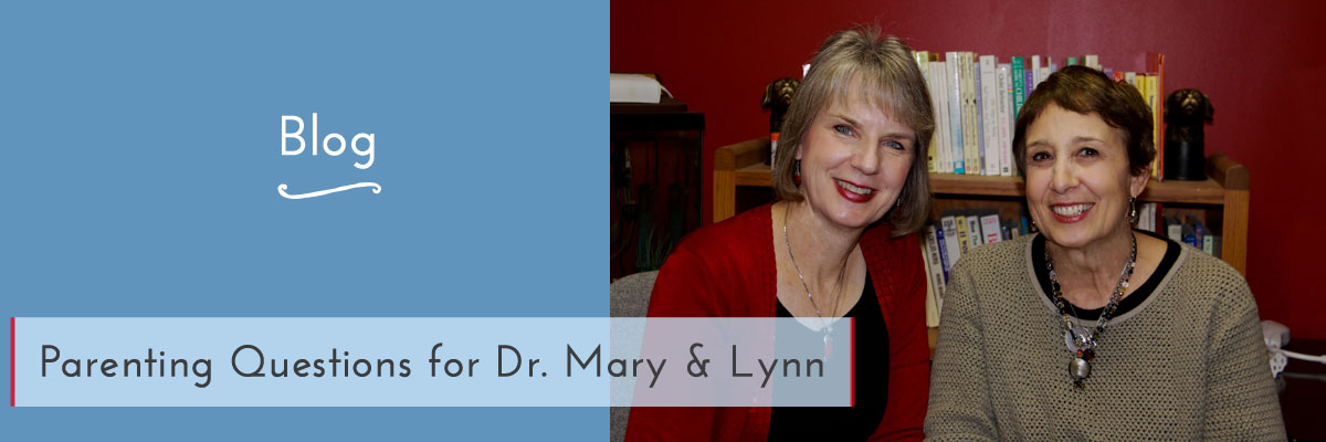 Parenting Questions for Dr. Mary & Lynn